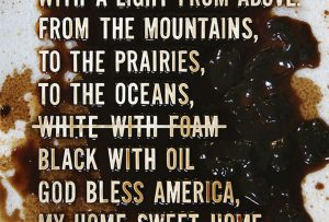"Part of poster showing lyrics of ""God Bless America"" that changes ""White with foam"" to ""Black with oil"" to protest the Deepwater Horizon Oil Spill; graphic design by Carolyn Porter of Porterfolio, Inc."